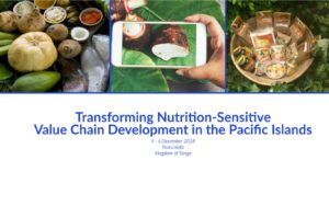 Transforming Nutrition Sensitive Value Chain Development in the Pacific Islands, 3 - 6 December, Kingdom of Tonga